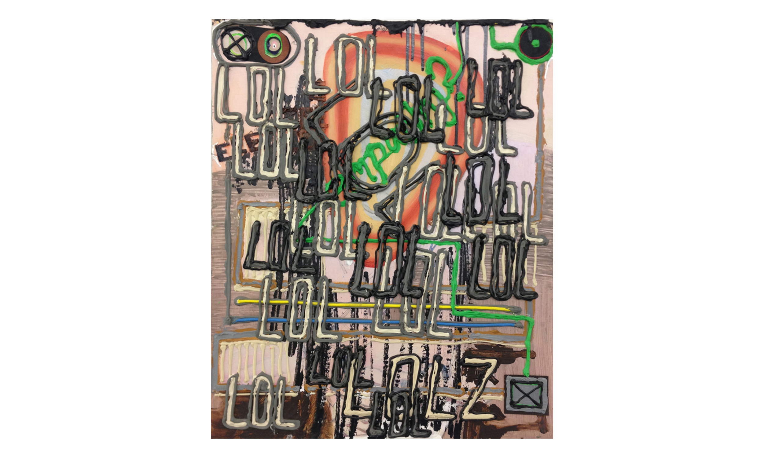 LOL  2015 Acrylic, Oil, Caulk and Mixed Media on Panel 24h x 19.75w in