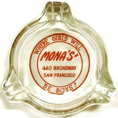 "Speaking of Mona's here's an ash tray from the club and it's motto, ""Where the girls will be boys."" We love it already."