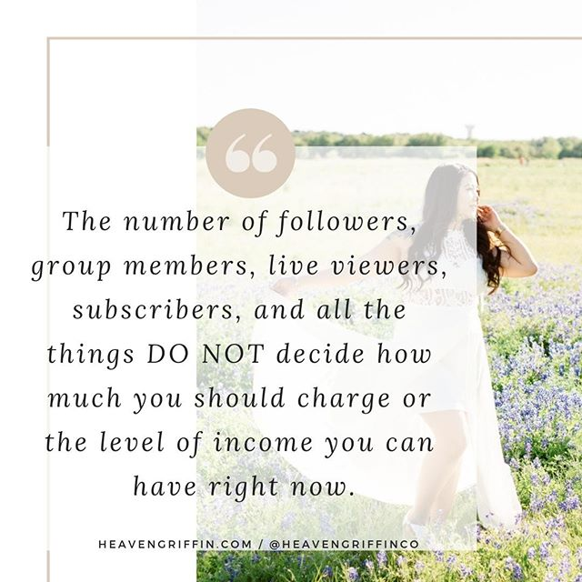 I'll let you in on a little secret...  The number of followers, group members, live viewers, subscribers, and all the things DO NOT decide how much you should charge or the level of income you can have right now.  Instead of focusing on the numbers, focus on...  +Treasuring the shit out of the people who are in your community  +Showing up with  consistent