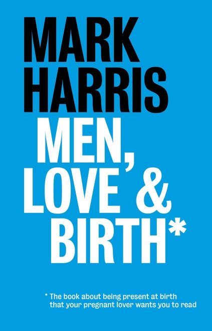 5. Men, Love and Birth- Mark Harris. - My book gift of choice for any expectant fathers. Written by a male midwife, it unpicks a lot of what's going on both physically and emotionally in birth, in a particularly relatable way for men.