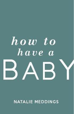 6. How to Have a Baby by Natalie Meddings. - Mother gathered knowledge about birth! There's something really special in hearing about birth from women who have been through it. Plus Natalie's approach to all things birth is SPOT ON.