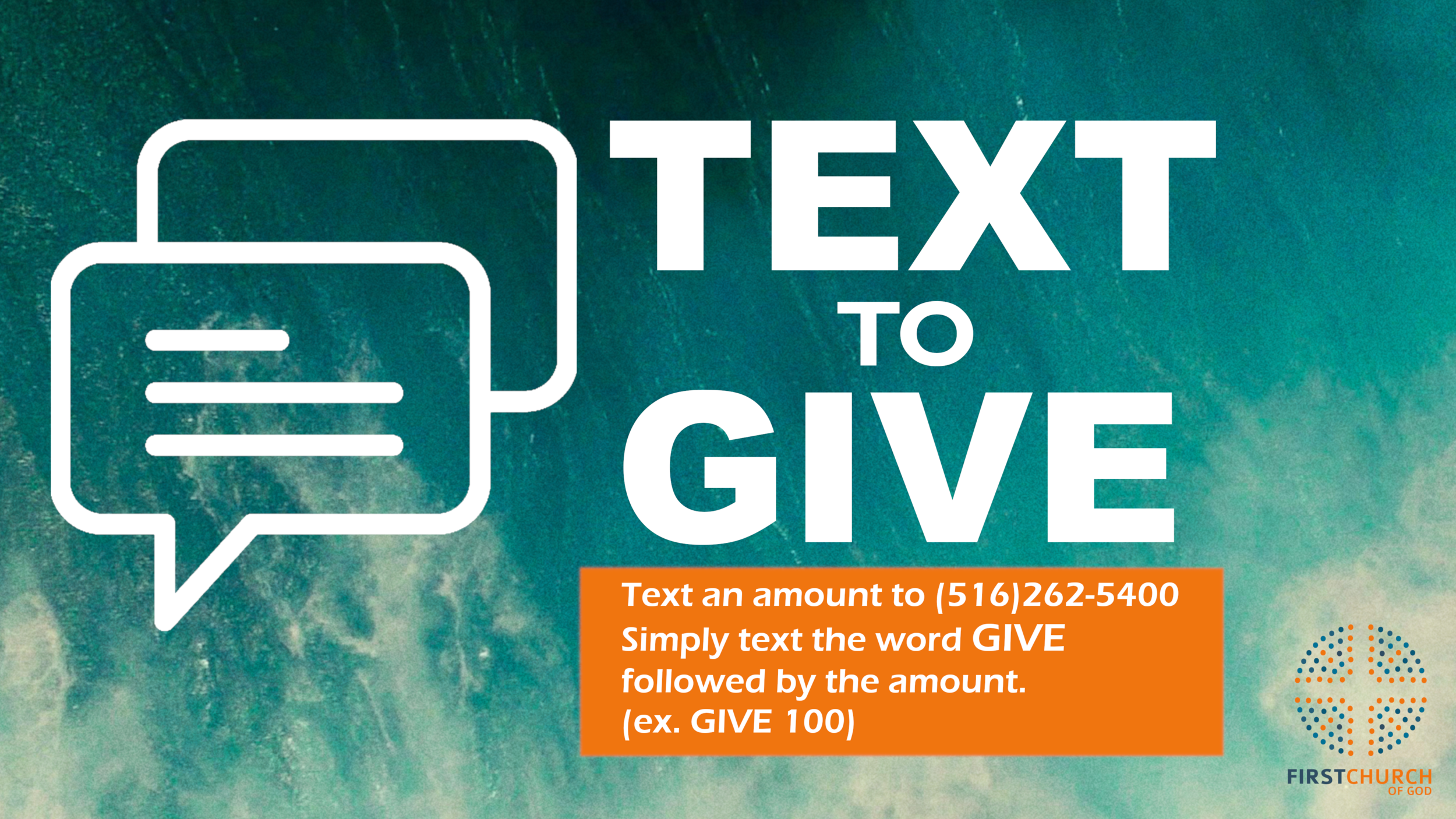 Text an amount to (516) 262-5400.Simply text the word GIVE followed by the amount. (ex. GIVE 100) - *First time givers will be prompted to provide their payment method via a secure web page.