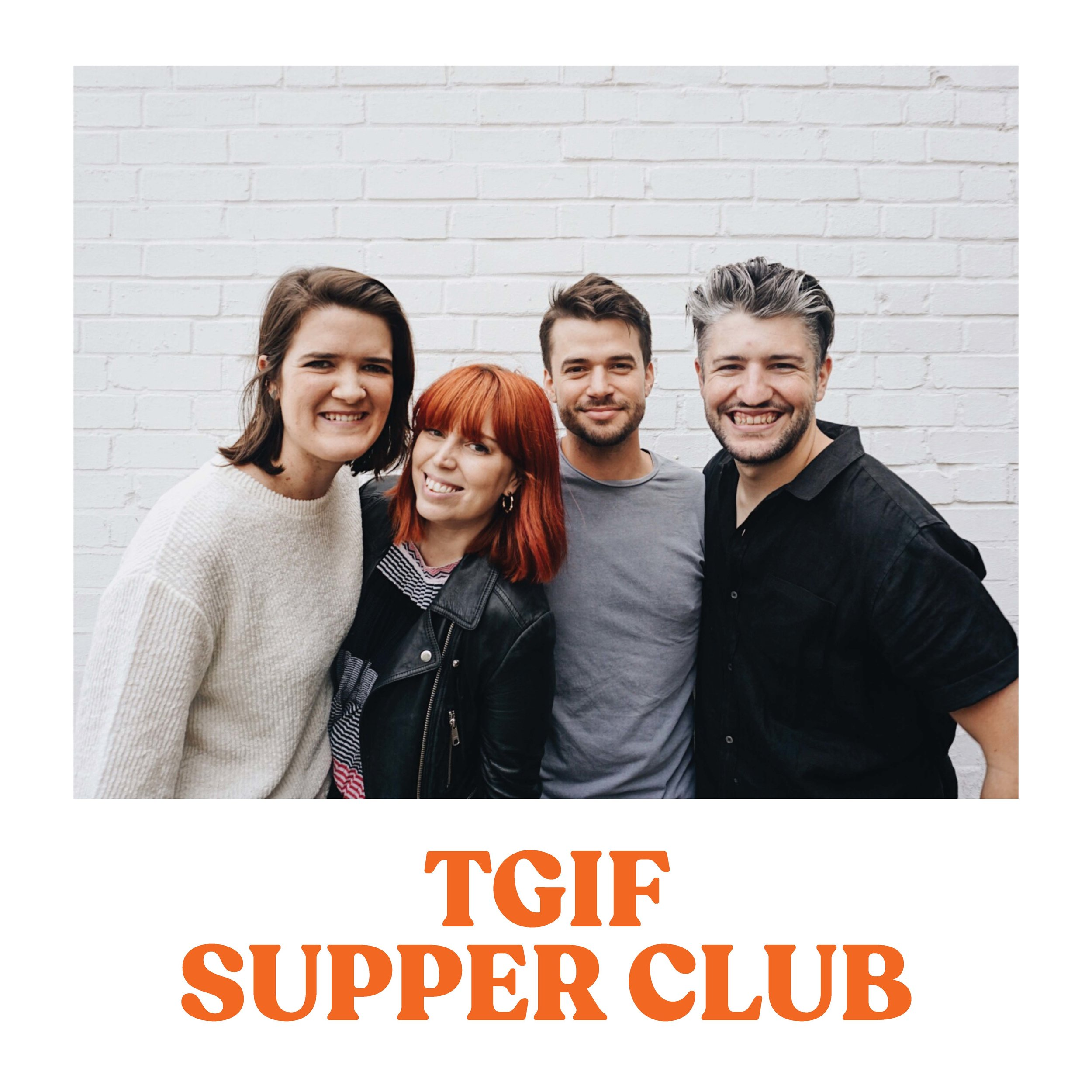 TGIF SUPPER CLUB    Fortnightly on Friday nights 7:30-9:30pm West Kensington W14   Jess and Jason Henderson, Channing and Brian Lowe Thank God it's Friday! A night to gather together with friends, chat, eat great food and do life together.  Contact: Jess Henderson   jessellenhenderson@icloud.com
