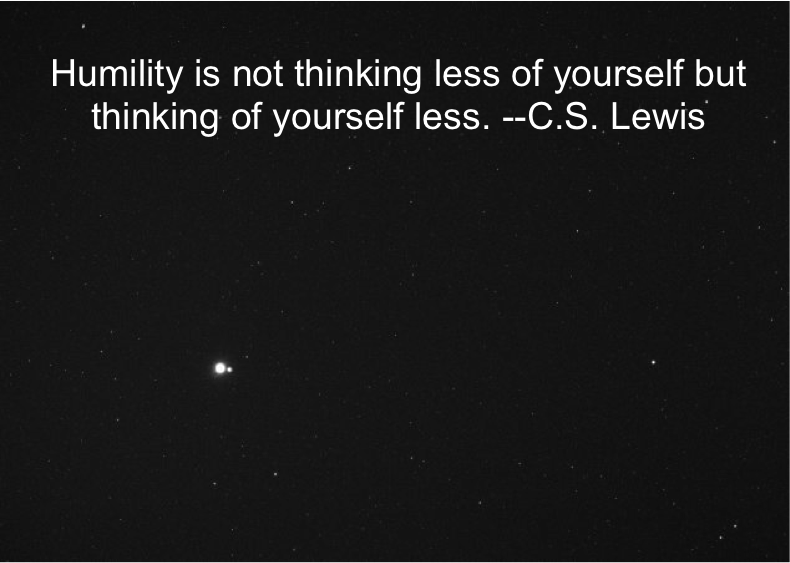 Earth and her Moon from 114 million miles into deep space. Quote from CS Lewis: Humility is not thinking less of yourself, it's thinking of yourself less.
