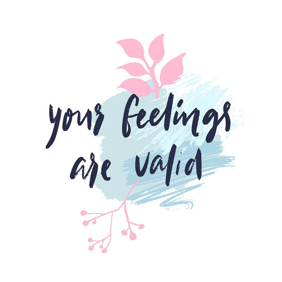bigstock-Your-Feelings-Are-Valid-Emoti-316990060.jpg