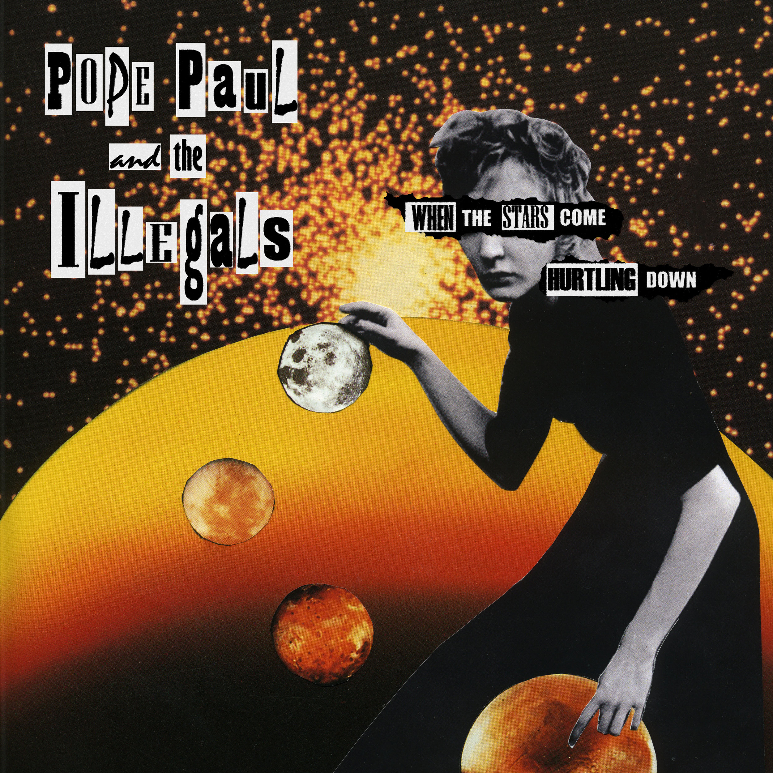 Pope Paul & The Illegals 'When The Stars Come Hurtling Down' LP  Collage by Jimbo Mathus  Layout & Text by Sara Kleinick