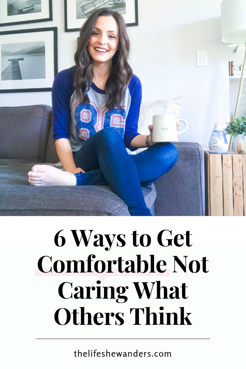 6 Ways to Get Comfortable Not Caring What Others Think -- The Life She Wanders