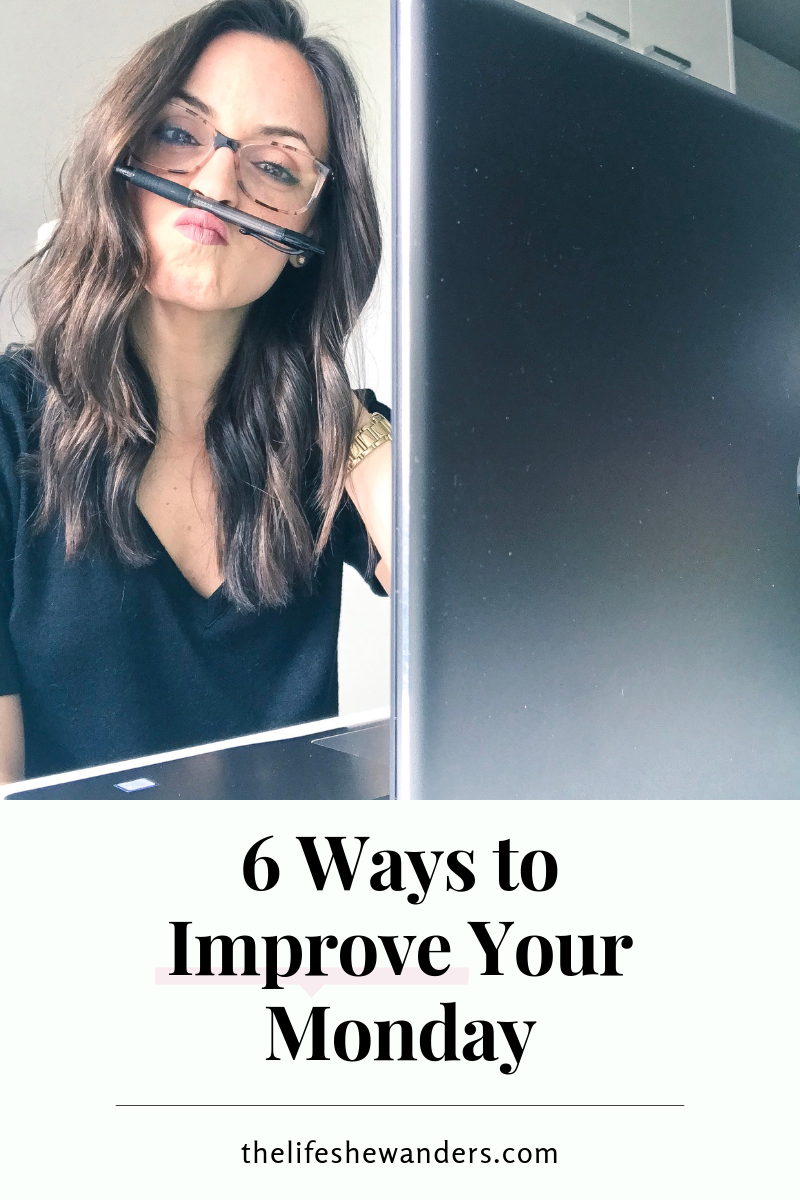 6 Ways to Improve Your Monday...and Your Week Ahead -- The Life She Wanders