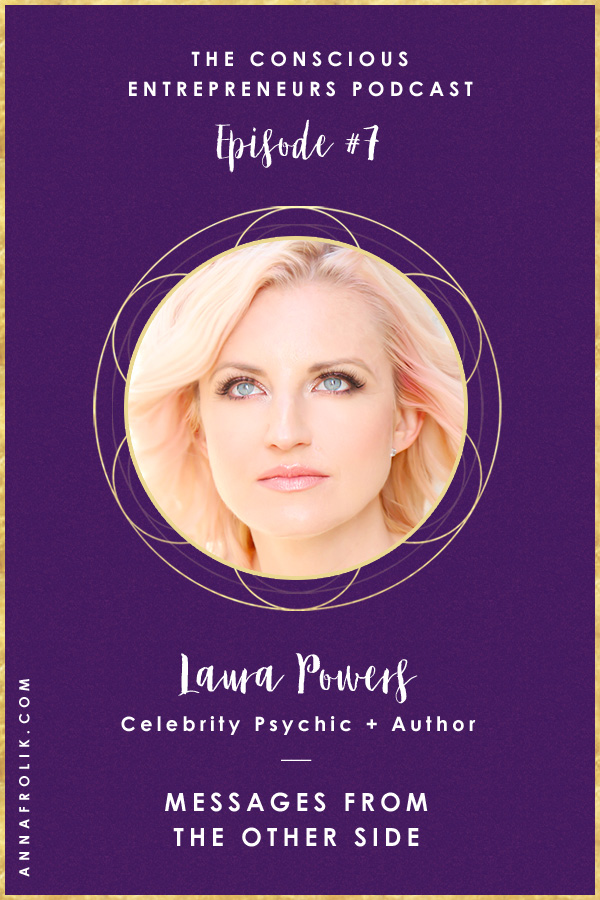 [EP7] Messages from the Other Side with Laura Powers   Conscious Entrepreneurs Podcast #podcast #business #spirituality