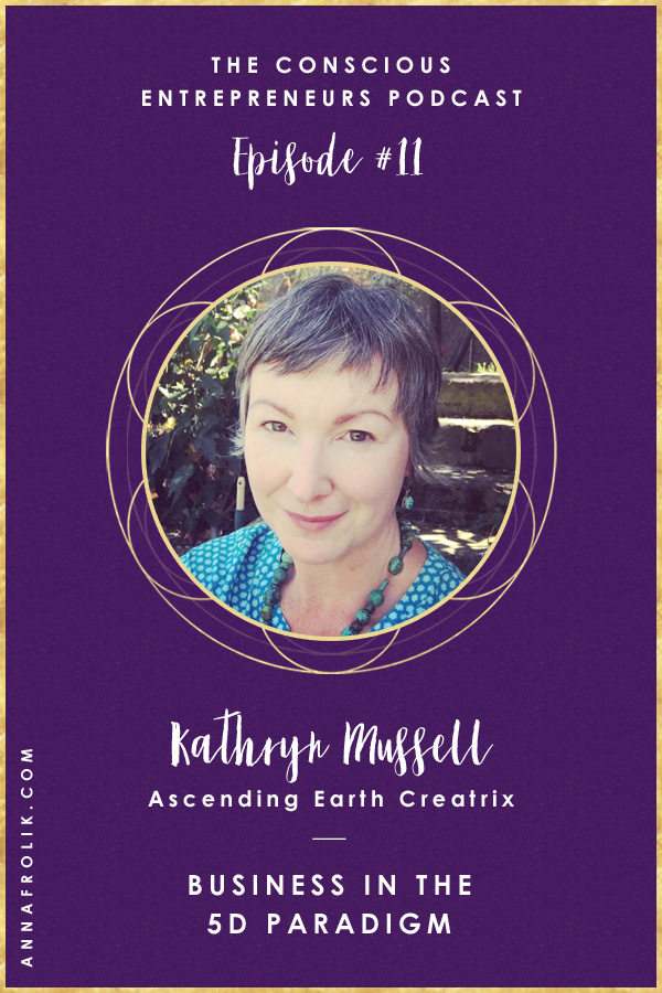 [EP11] Ascending Earth Creation + Business in the 5D Paradigm with Kathryn Mussell | Conscious Entrepreneurs Podcast #podcast #business #spirituality #ascension #5d