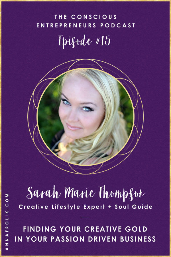 [EP15] Finding Your Creative Gold in Your Passion Driven Business with Sarah Marie Thompson | Conscious Entrepreneurs Podcast #podcast #business #creativity #purpose #spirituality #prosperity