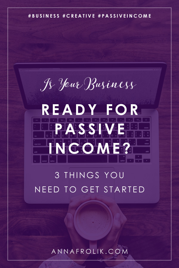 Is Your Business Ready for Passive Income? (3 Things You Need to Get Started) | #business #passiveincome #creative #content #seo