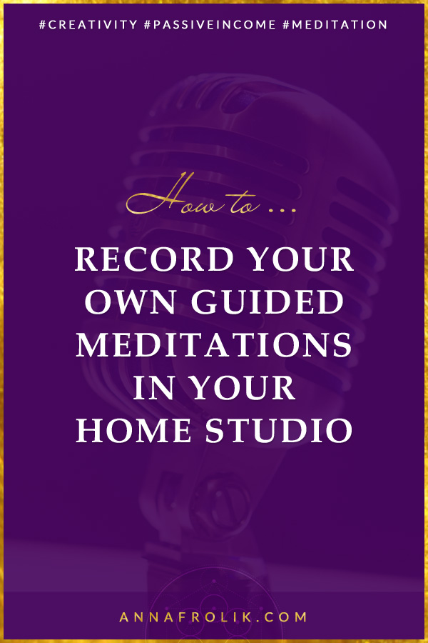 How to Record Your Own Guided Meditations in Your Home Studio | #business #creativity #spirituality #5d #passiveincome