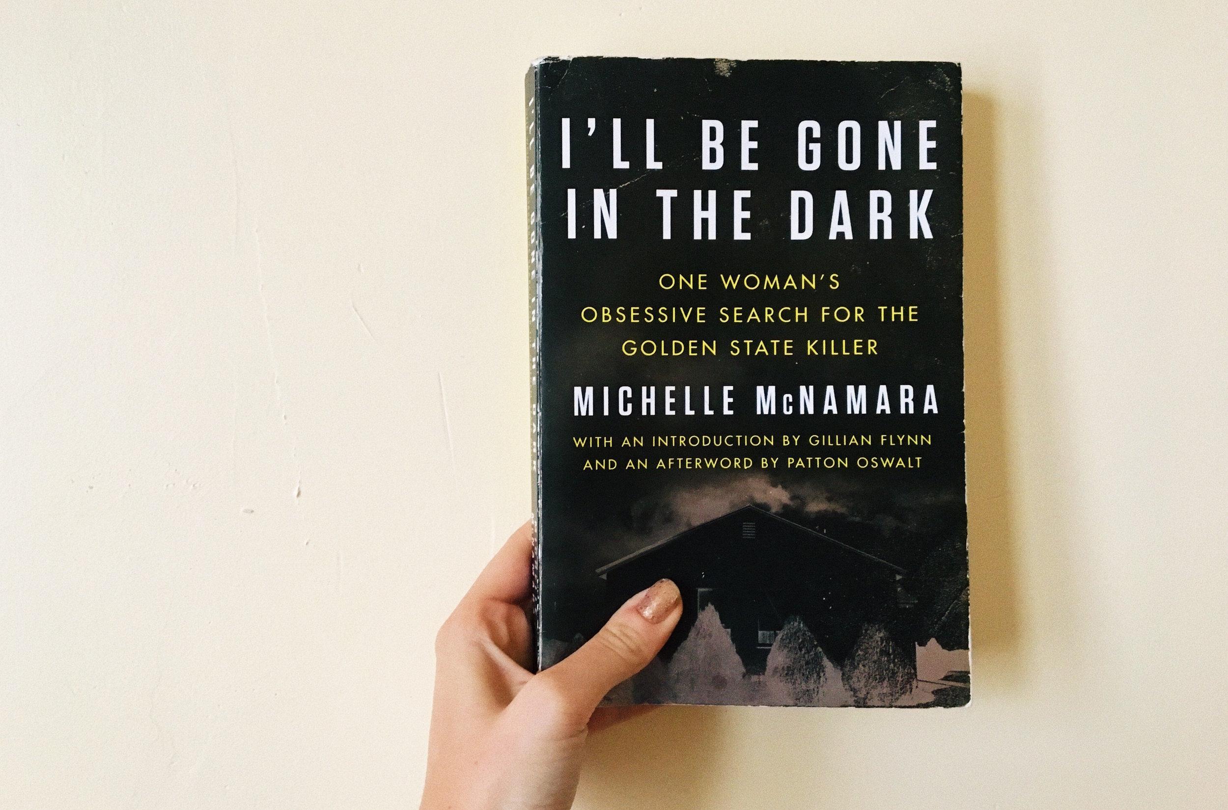 I'll Be Gone In The Dark - by Michelle McNamara
