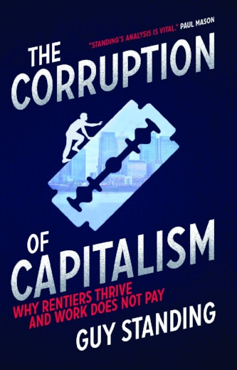 The Corruption of Capitalism: Why Rentiers Thrive and Work Does Not Pay  (London: Biteback, hardback 2016; paperback 2017).   Details  ●  Translations