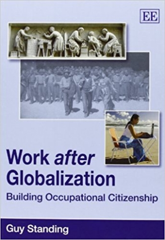 Work After Globalization: Building Occupational Citizenship  (Cheltenham, UK and Northampton, MA: Edward Elgar, 2009).   Online   ●   Details