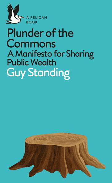 Plunder of the Commons: A Manifesto for Sharing Public Wealth  (London: Penguin, 2019).   Details