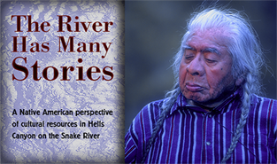 THE RIVER HAS MANY STORIES - 2002  Elders of six Pacific Northwest tribes come together on the banks of the Snake River, deep in the canyon, to tell stories and discuss traditional lifeways in Hells Canyon, where their ancestors lived and traded for millennia.