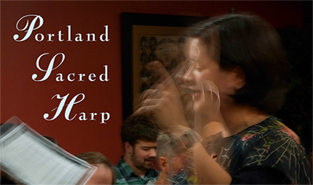 PORTLAND SACRED HARP - 2008  Dating to the early 1800s, shape note singing, also known as Sacred Harp, is a uniquely American musical tradition bringing communities together through four-part harmonies—in turn boisterous and reverent—but always soul-stirring.