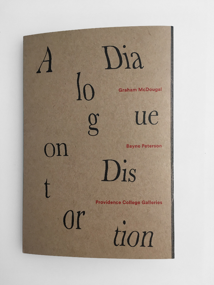 - Catalog Texts for A Dialog of Distortion: Graham McDougal & Bayne Petersonat Providence College GalleriesA Dialogue on Distortion - Jamilee LacyDiscussing Distortion - Graham McDougal and Bayne Peterson in conversation with Lauren Ross