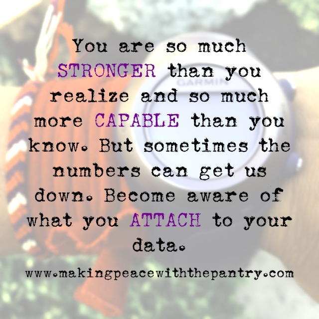 For a little workout motivation, remember this: you are so much stronger than you realize and so much more capable than you know. But sometimes the numbers can get us down. Become aware of what you attach to your data.