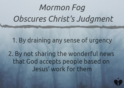 Blog 2.2.19 - Mormon Fog Obscures Christ's Judgment by....png