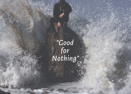 Copy of Blog - 3.9.19- _Good for Nothing_.png