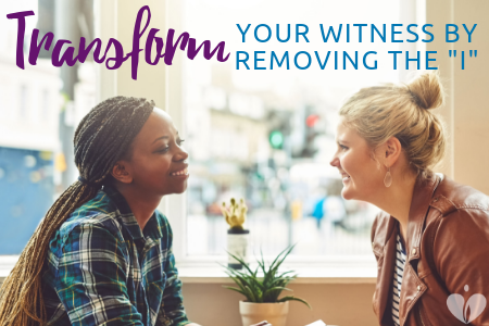 Blog 7.20.19 - Transform your witness.png