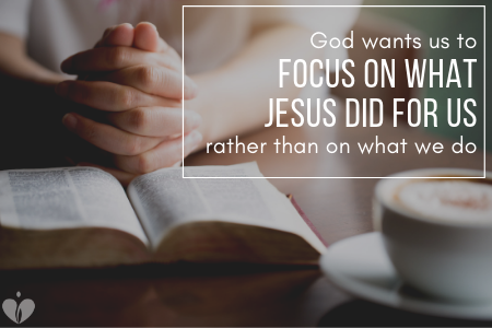 Blog 8.24.19 - God wants us to focus on what jesus did for us.png