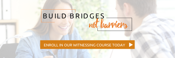 Learn how you can build a bridge in your witnessing conversations through our FREE online video course:  Build Bridges Not Barriers .