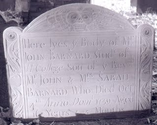 M. John Barnard died on October 1, 1739.  He was 16 years and 3 months old and the son of Rev. Mr. John & Mrs. Sarah Barnard.