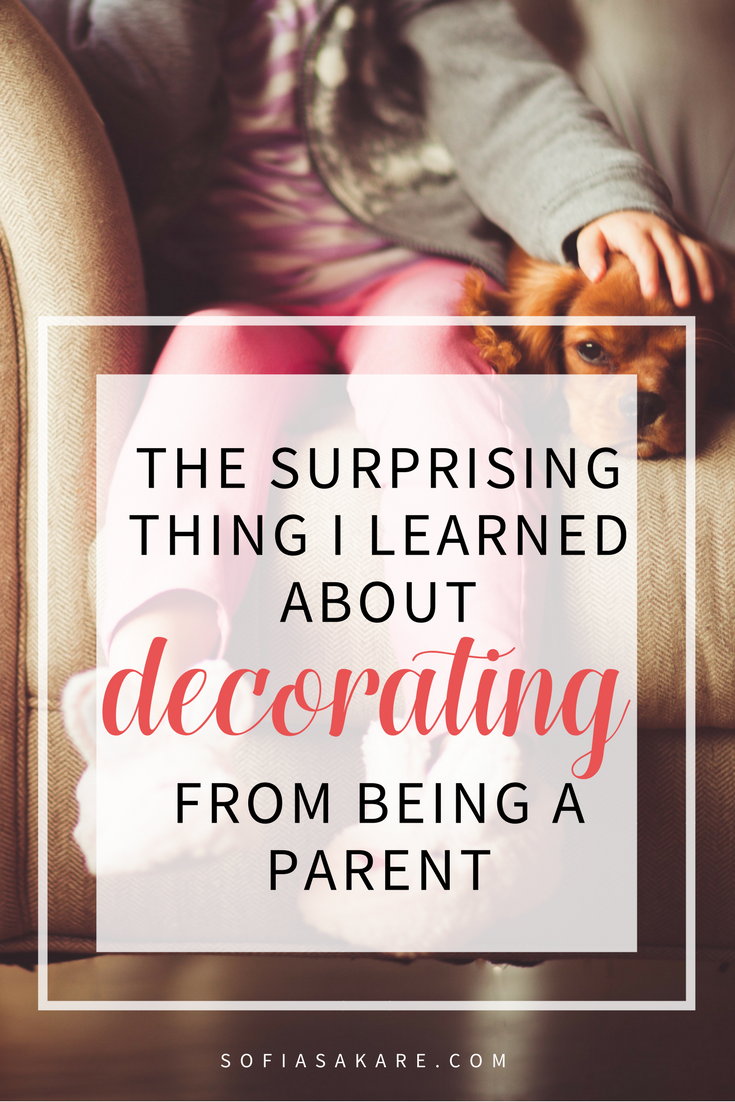 THE SURPRISING THING I LEARNED ABOUT DECORATING FROM BEING A PARENT.png