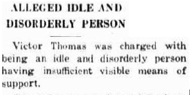 'Alleged Idle and Disorderly Person' from the  Narandera Argus and Reverina Advertiser,  NSW, Friday 17 August 1934.  'charged with being an  idle and disorderly  person having  insufficient visible means of support .'
