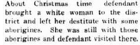 'brought a  white woman to the district and left her destitute with some aborigines .'   The worst possible thing to do to a white woman...