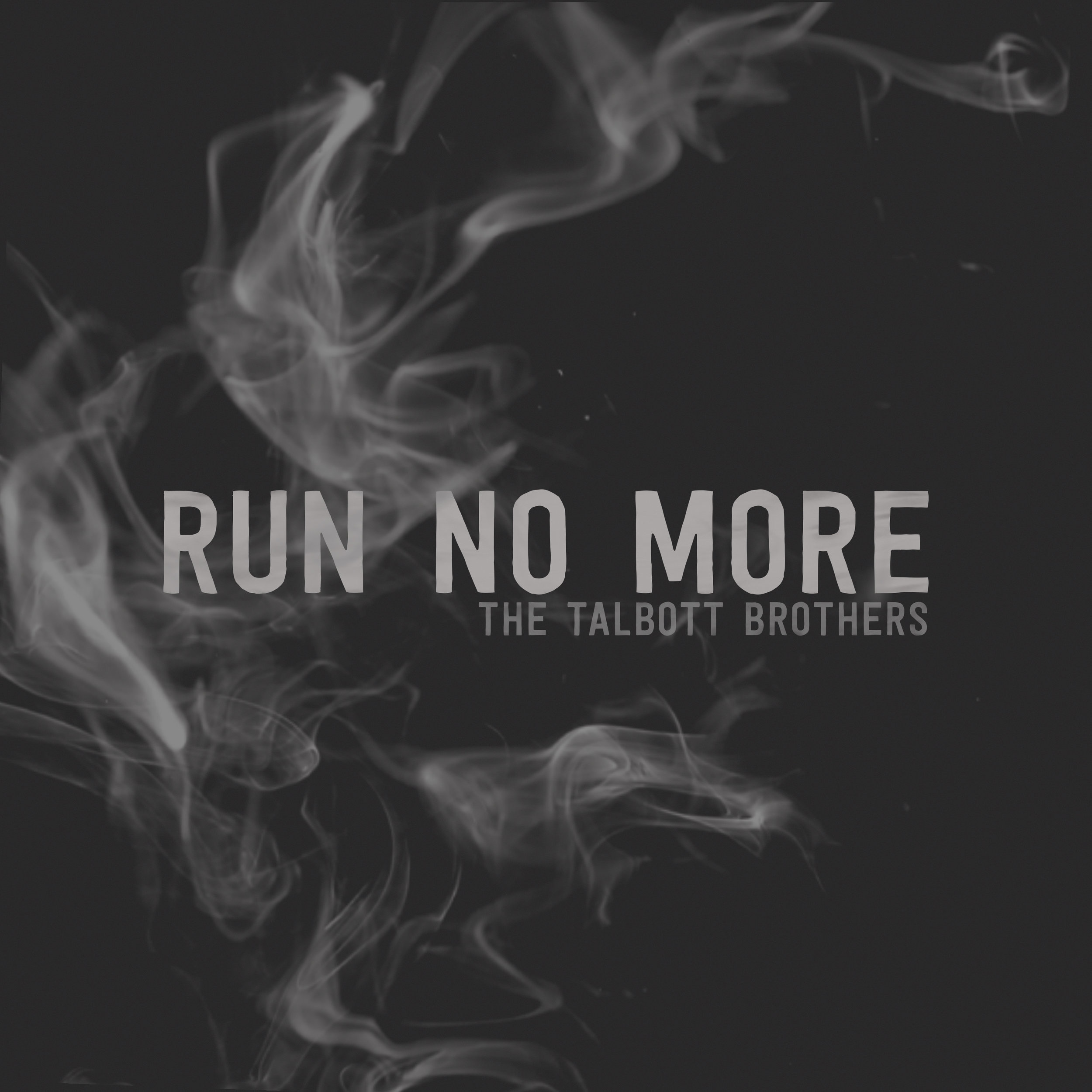 Run No More - The Talbott Brothers