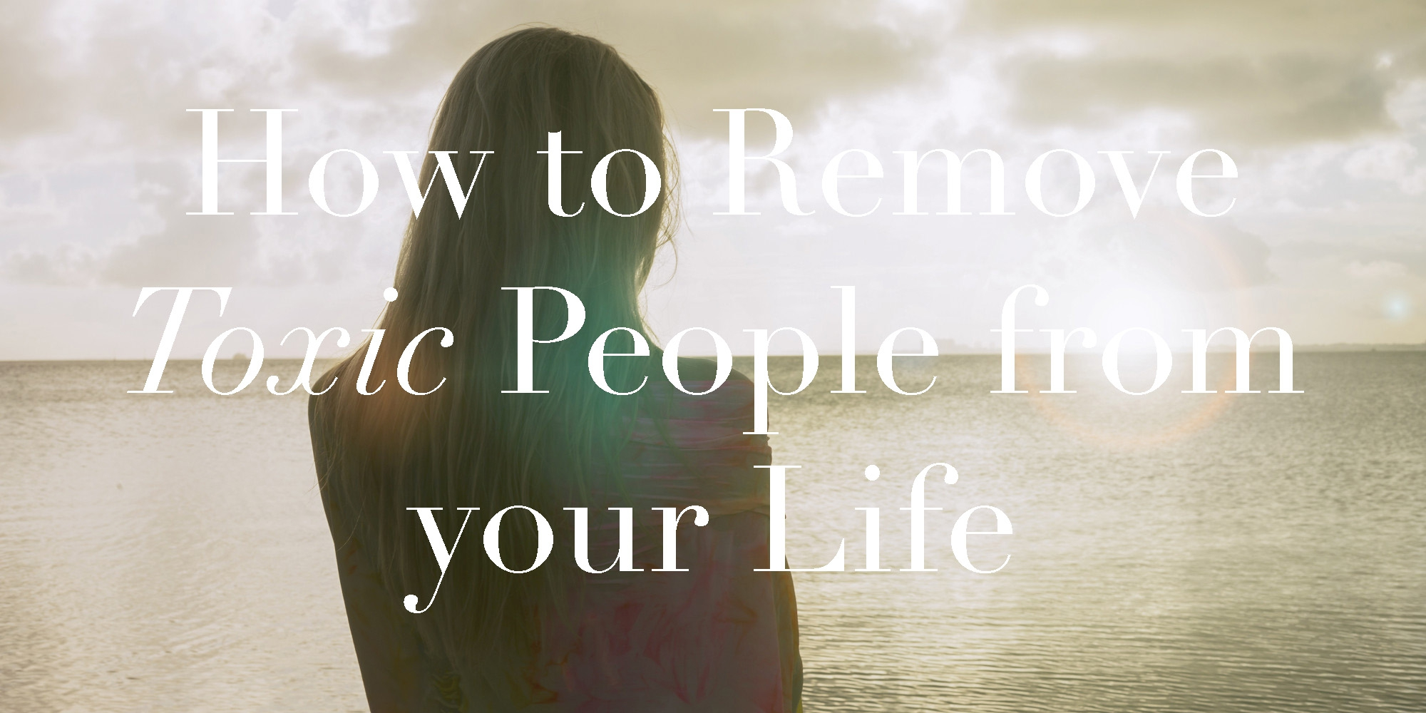 how-to-remove-toxic-people-from-your-life.jpg