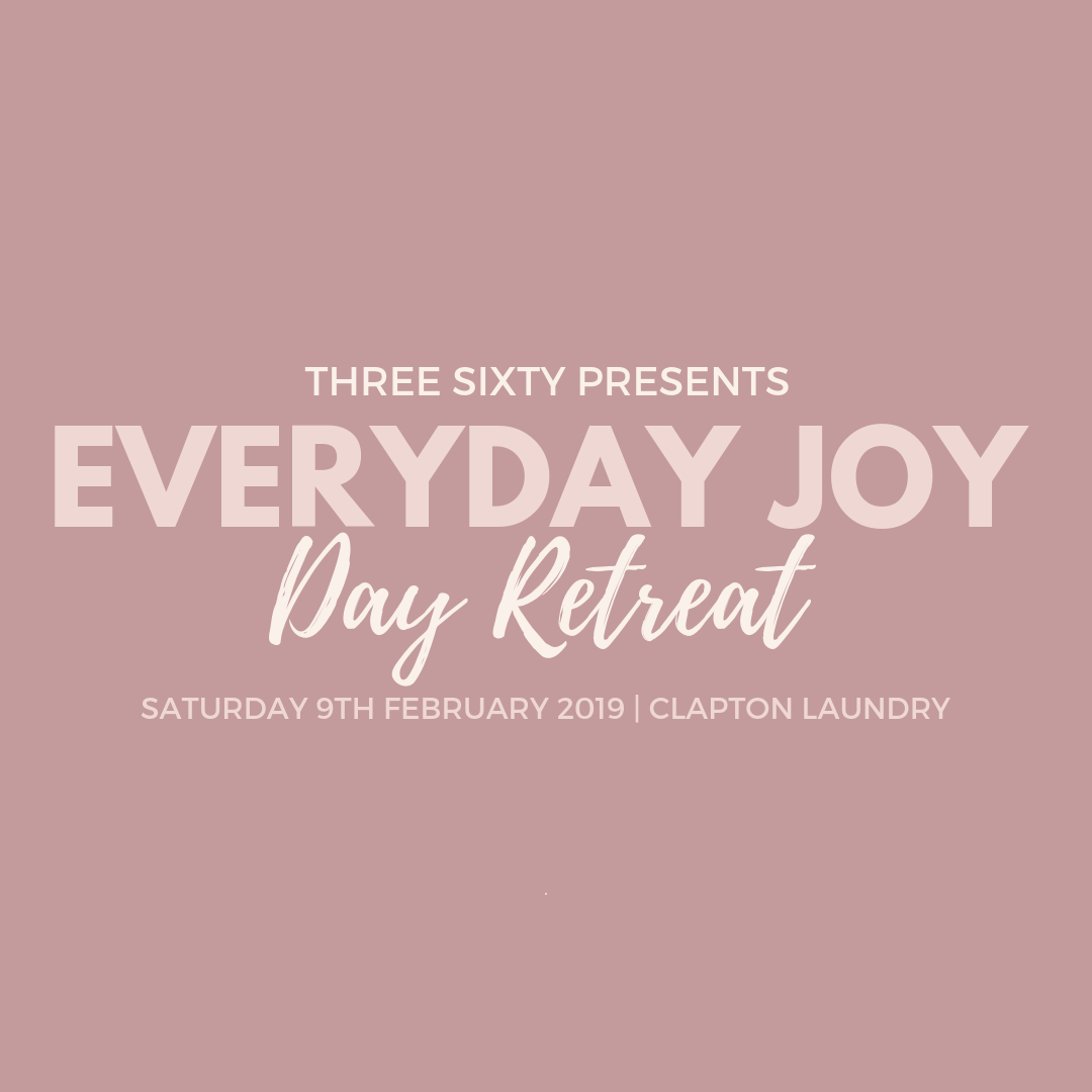 The Everyday Joy Retreat! - The next Everyday Joy Retreat takes place on 09/02/19. For booking and further information click here. Places are limited!