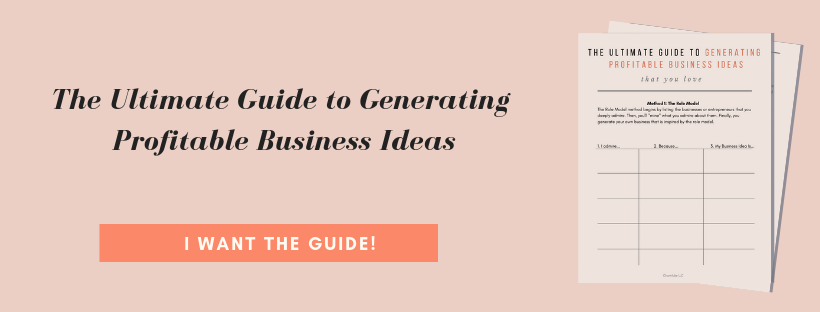 Don't think you have any business ideas? Download the Ultimate Guide to Generating Profitable Business Ideas and start your profitable business today