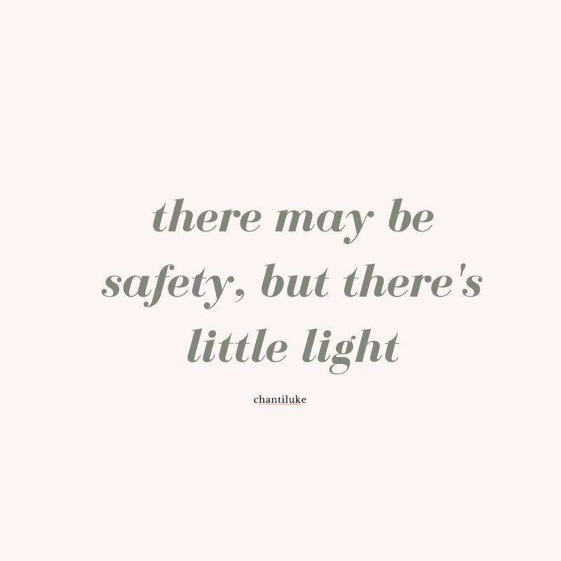 quote_there may be safety, but there's little light (1).png