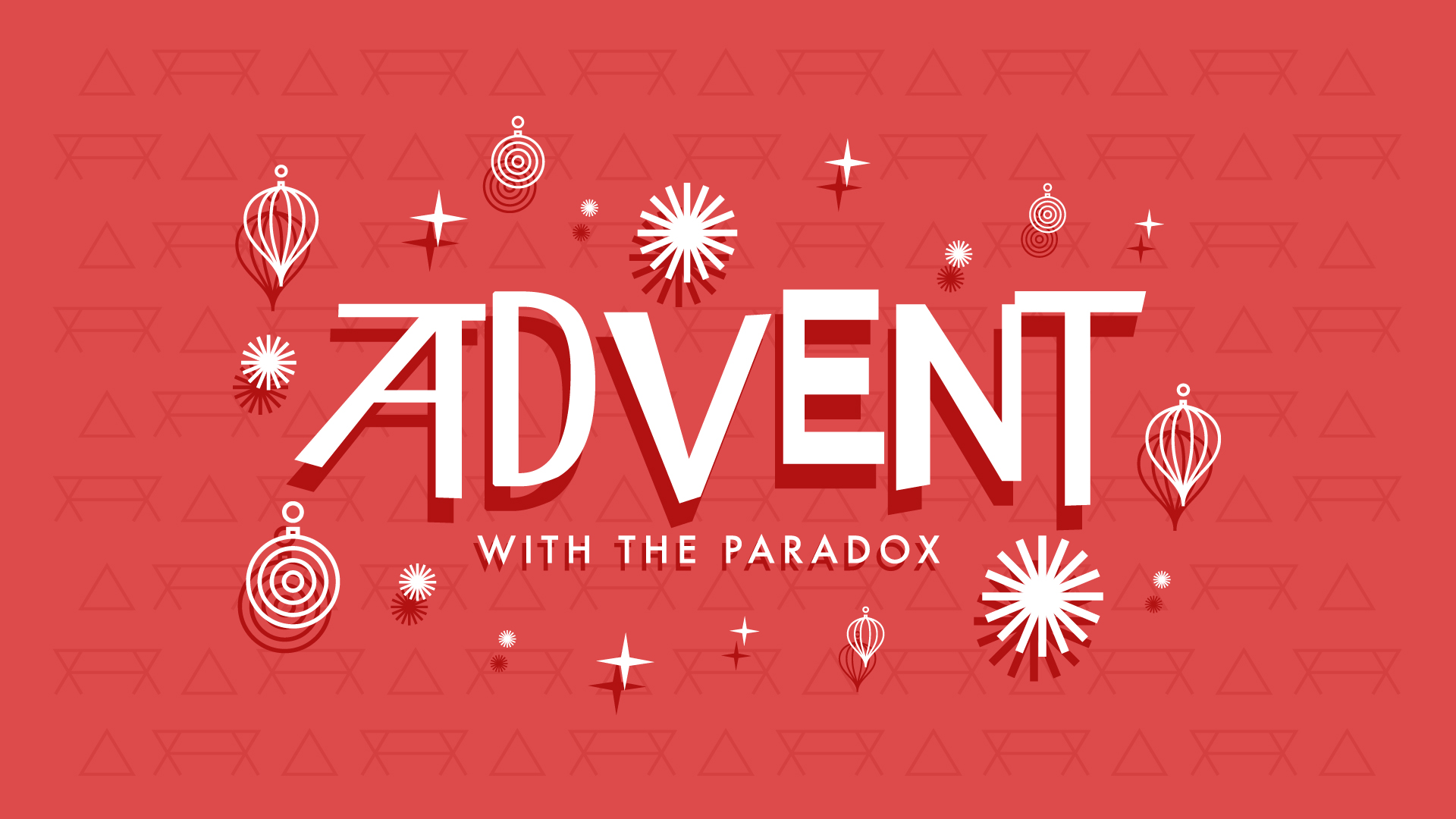 Advent with The Paradox - • Four Sermons• Three Preachers• Two Chapters in Luke