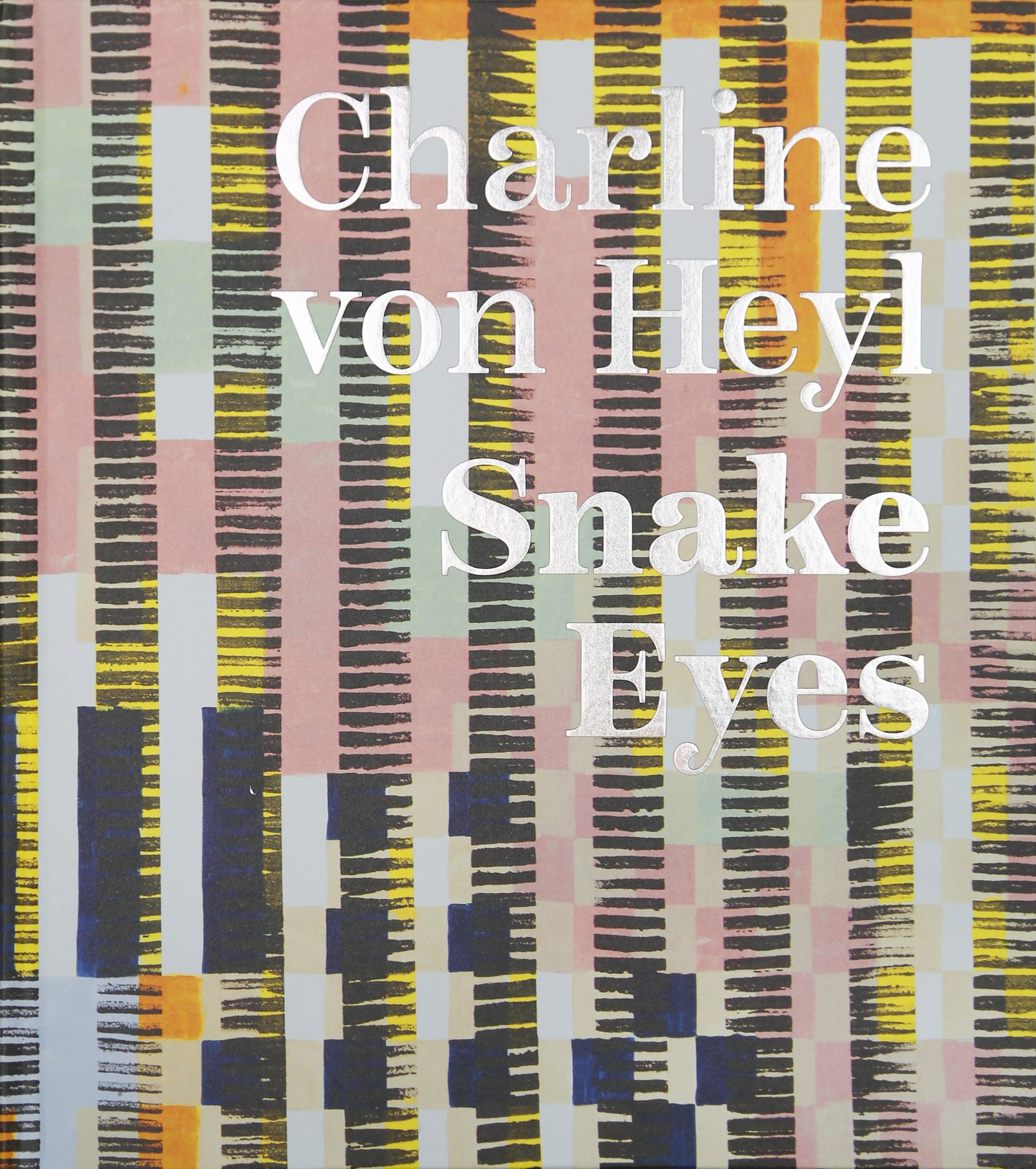 Charline von Heyl: Snake Eyes , Koening Books, 2018