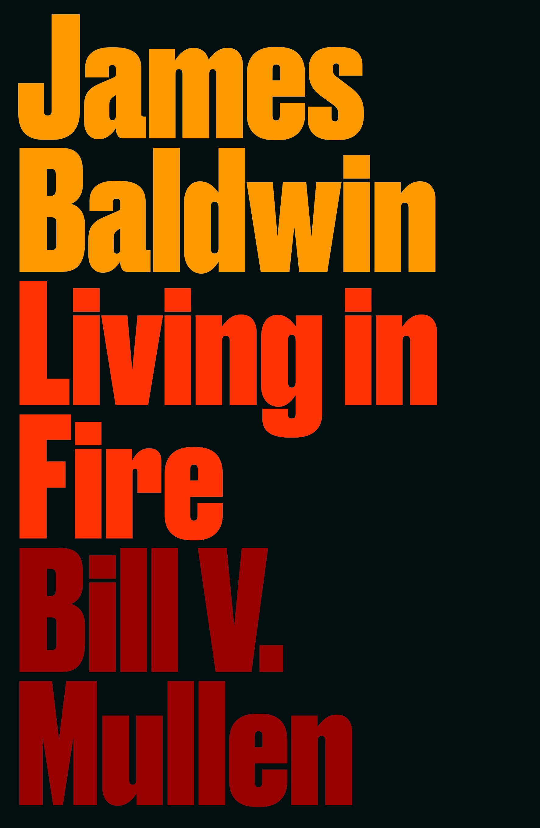 Mullen gives us a fresh view of an iconic American literary and revolutionary figure, particularly when it comes to his solidarity with Palestine – a dangerous and unpopular position at the time – which underscores the depth of Baldwin's courage and moral fortitude. This book is an essential contribution to the body of literature examining James Baldwin's extraordinary life.  (Susan Abulhawa, author of  Mornings in Jenin  (Bloomsbury, 2010), founder of Playgrounds for Palestine)   Finally, Bill V. Mullen presents the James Baldwin we've been waiting for: the revolutionary, fierce internationalist, queer theorist, anti-imperialist, anti-Zionist, incisive dialectician, and perhaps the most dangerous thinker of the 20th century. If you want to know the real Baldwin, the uncompromising critic and visionary realist possessed of Fanonian optimism, Gramscian pessimism, and Lordean love, this is the book to read, the book we desperately need.  (Robin D. G. Kelley, author of  Thelonious Monk: The Life and Times of an American Original  (Free Press, 2008)   A truly fresh, exciting, comprehensive biography that richly appreciates Baldwin's profound relevance both historically and in this moment.  (Michele Elam, William Robertson Coe Professor, Stanford University, author of  Race, Work and Desire in American Literature 1860-1930  (Cambridge University Press, 2003)   This book is a revelation. Digging through the archives, Bill Mullen uncovers a James Baldwin drenched in radical commitments—a literary revolutionary seized by the fierce urgency of now. The Baldwin who erupts from these pages is a black queer internationalist, creating masterpieces, raging against oppression and aligning himself with the wretched of the earth. Here is a Baldwin who speaks powerfully to our times. But more than this, Mullen gives us a Baldwin who points us toward emancipated futures.  James Baldwin: Living in Fire  is truly a superb book—and one we urgently need. --(  David McNally, Cullen Disting