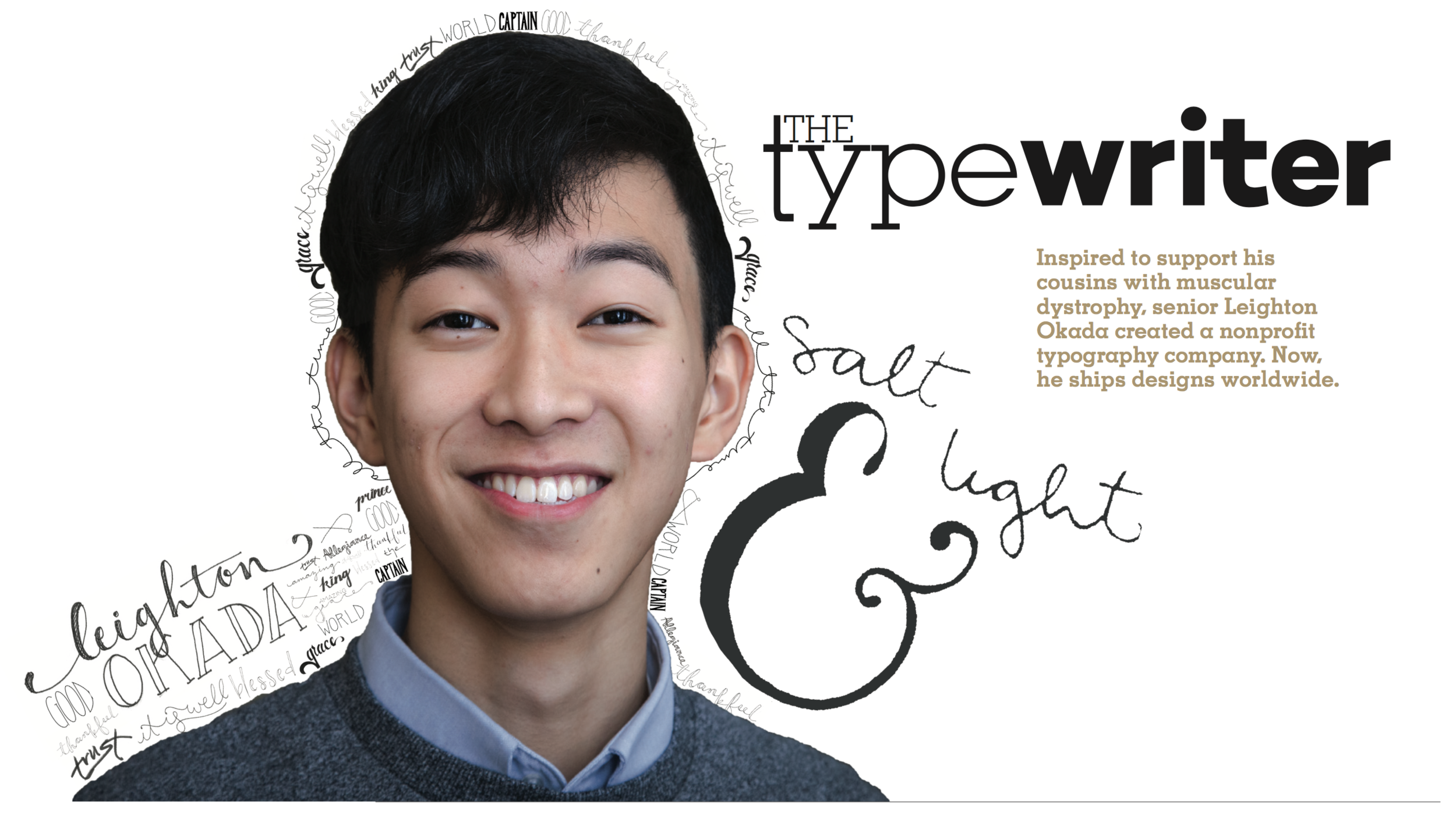 Senior Leighton Okada's growing typography nonprofit was creating waves in the community at the time of this story's release. However, although many people knew about the nonprofit, many had never seen his work. With this, I knew we needed to include his own art in this visual.