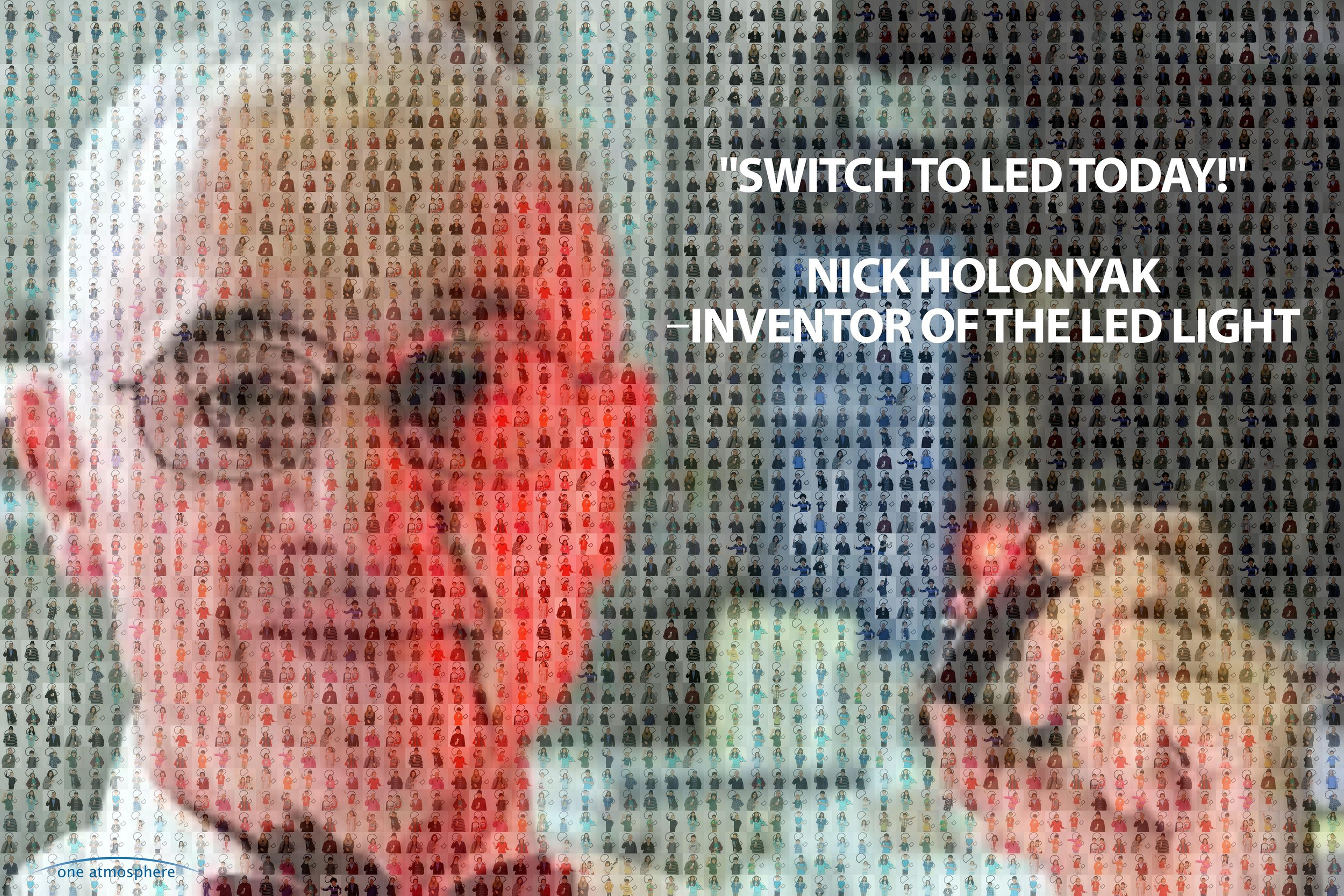 """LED bulbs should be """"put in use immediately ... I urge you to continue with your program, and wish to thank you and congratulate you for what you have done already."""" Nick Holonyak, inventor of the LED bulb, to One Atmosphere.    To view high resolution copy of mosaic,    click here   ."""