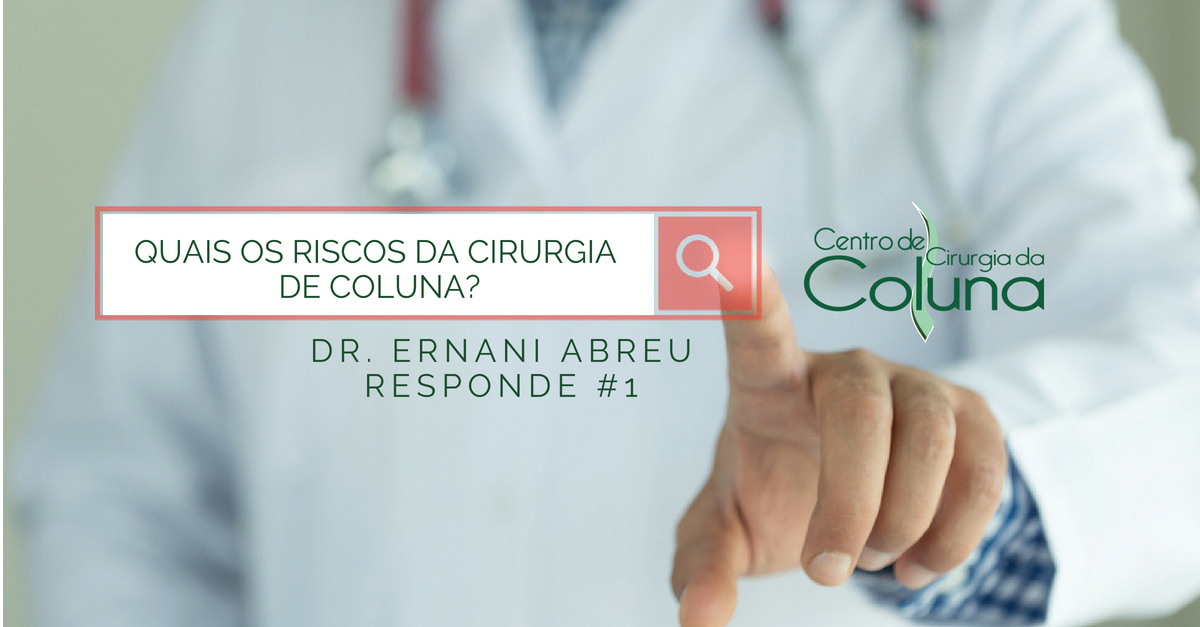 Riscos da Cirurgia de Coluna - Dr. Ernani Abreu Responde #1 - Centro de Cirurgia da Coluna