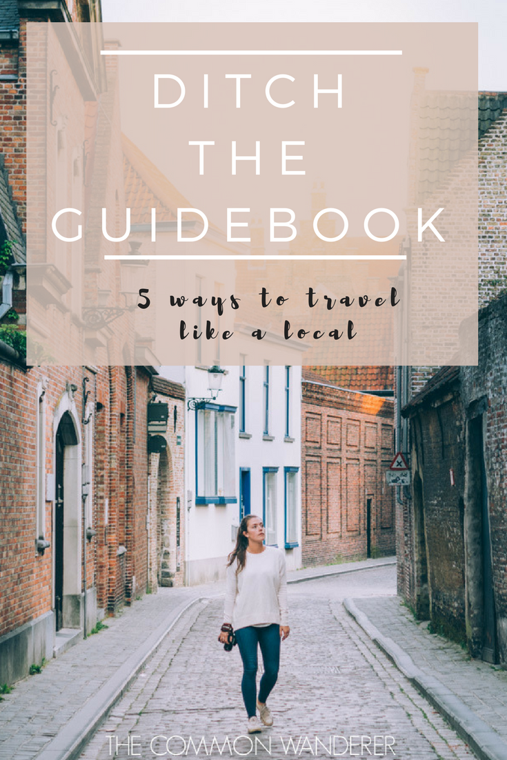 Here are five handy tips to help you ditch the guidebook and travel like a local!