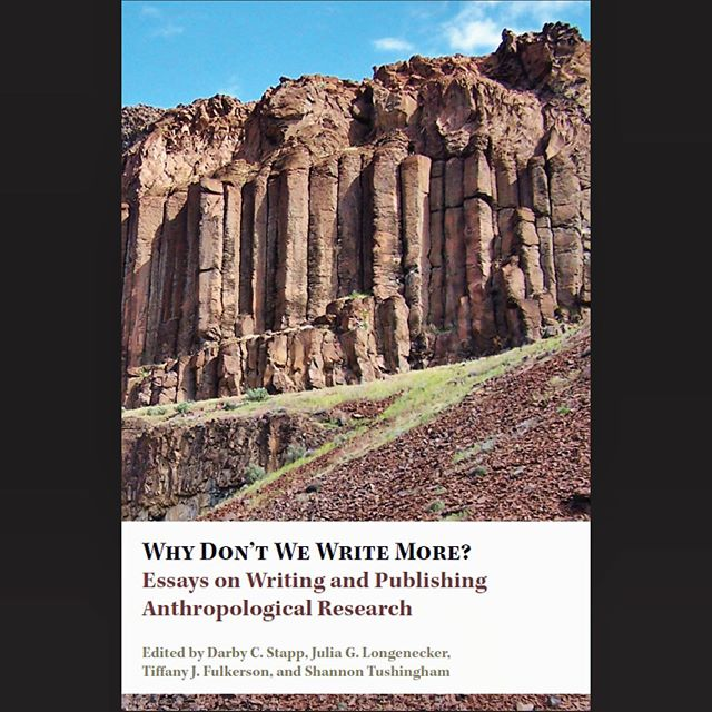 Why Don't We Write More? . . . This book contains 19 short essays by 19 anthropologists, archaeologists, and ecologists. Collectively, the group has published more than 150 books, 150 chapters in books, and 1100 articles in professional journals. The essays contain personal writing anecdotes and philosophies, describe the changes occurring in the publishing industry, explore the benefits that can accrue from writing, and provide tips to improve one's writing skills and increase the chances of getting published. It is an easy read with some funny stuff as well. . You can see discussion on this volume at the Communities section of the AAA websites. . Currently available on Amazon for $8.99.