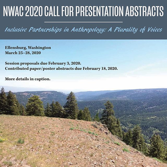 CALL FOR PRESENTATION ABSTRACTS  73rd Northwest Anthropological Conference  Ellensburg, Washington March 25 to 28, 2020  Inclusive Partnerships in Anthropology: A Plurality of Voices  As a crossroad in the Pacific Northwest, central Washington represents a complex mosaic of voices; voices that we, as anthropologists, are interested in listening to, partnering with, learning from, and understanding. Yet at times, when immersed in the daily demands of our profession, we can mistakenly take these voices for granted – or worse, we become oblivious to their existence. To challenge such tendencies and reiterate the intentional inclusivity that should characterize anthropological practice, the 73rd NWAC's theme will focus on the importance of forming and celebrating inclusive partnerships with those who reside in our areas of research. . DEADLINES:  Session proposals due February 3, 2020 Contributed paper/poster abstracts due February 18, 2020 . Please direct all questions to www.nwaconference.com or the NWAC Facebook page (https://www.facebook.com/NWAConf/).