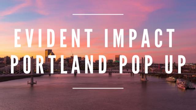 EVIDENT IMPACT | PORTLAND POP UP