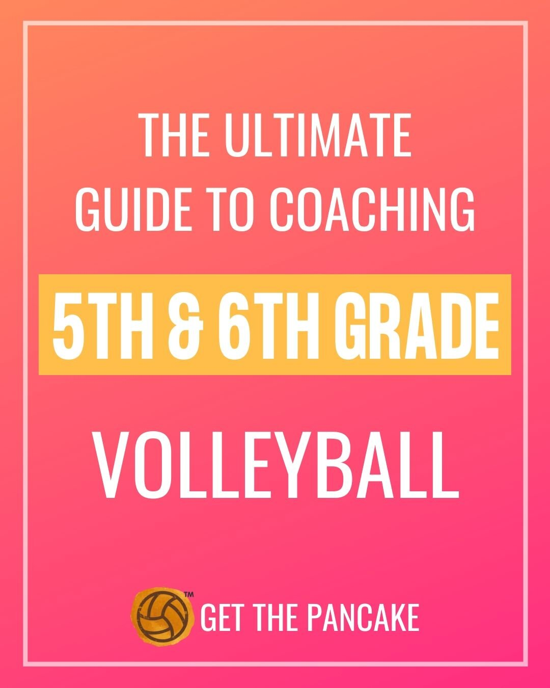 The Ultimate Guide To Coaching 5th And 6th Grade Volleyball